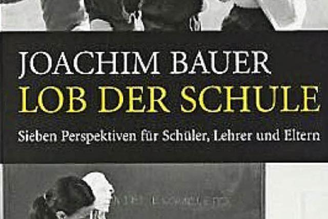 Joachim Bauer: Lob der Schule