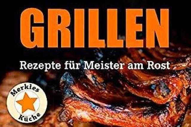 Grillrezepte für Meister am Rost: Aperçus für Otto Normalgriller